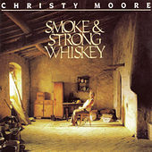 Smoke & Strong Whiskey by Christy Moore