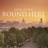 Round Here by George Michael