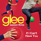If I Can't Have You (Glee Cast Version) by Glee Cast