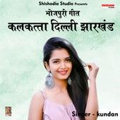 Kalkatta Dilli Jharkhand (Hindi Song) by Kundan