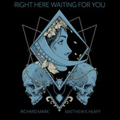 Right Here Waiting (feat. Richard Marx) de Matthew K. Heafy