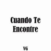 Cuando Te Encontre by VG