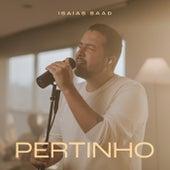 Pertinho (Live) de Isaias Saad