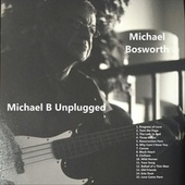 Michael B Unplugged by Michael Bosworth