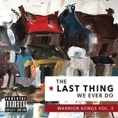 The Last Thing We Ever Do: Warrior Songs, Vol. 3 by Warrior Songs