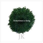 Sometimes a Song de J.K
