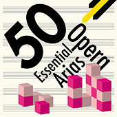 50 Essential Opera Arias von Various Artists