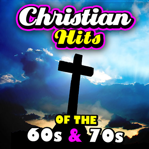 Christian Hits Of The '60s & '70s by Various Artists