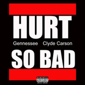 Hurt So Bad (feat. Clyde Carson) by Gennessee