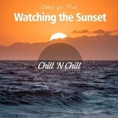 Watching the Sunset: Chillout Your Mind de Chill N Chill