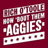 How 'Bout Them Aggies - Single by Rich O'Toole