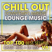 Chill Out Downtempo Ambient Lounge Music Top 100 Best Selling Chart Hits + DJ Mix V6 by Dr. Spook