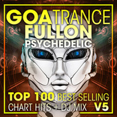 Goa Trance Fullon Psychedelic Top 100 Best Selling Chart Hits + DJ Mix V5 by Dr. Spook