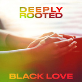 Deeply Rooted: Black Love by Various Artists