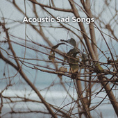 Acoustic Sad Songs by Various Artists