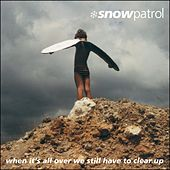 When It's All Over We Still Have to Clear Up de Snow Patrol