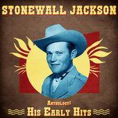Anthology: His Early Hits (Remastered) by Stonewall Jackson