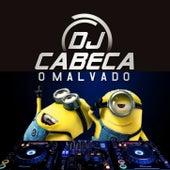 QUEM TE PEGOU O CABEÇA VAI TE EMPURRAR von DJ CABEÇA O MALVADO