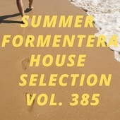Summer Formentera House Selection Vol.385 by Various Artists