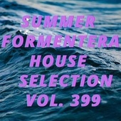 Summer Formentera House Selection Vol.399 by Various Artists