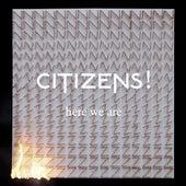 Here We Are de Citizens!