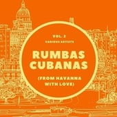 Rumbas Cubanas (From Havanna with Love), Vol. 2 by Various Artists