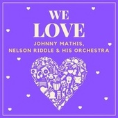 We Love Johnny Mathis, Nelson Riddle & His Orchestra by Johnny Mathis