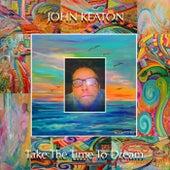 Take the Time to Dream by John Keaton