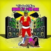 Wine It For Me (Extended Mix) by Elephant Man