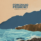 Foreign Affair by Corcovado Frequency