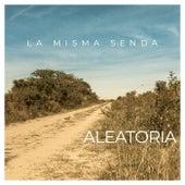 La Misma Senda by Aleatoria