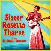 Anthology: The Deluxe Collection (Remastered) by Sister Rosetta Tharpe