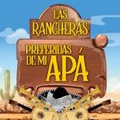 Las Rancheras Preferidas De Mi Apá by Various Artists