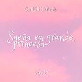 Sueña en grande, princesa, Vol. 2 by Chikili Tubbie