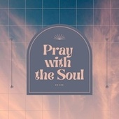 Pray with the Soul by Various Artists