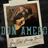 You Can't Always Be 21 (Acoustic) by Don Amero