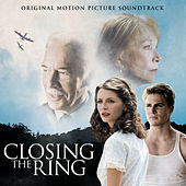 Closing the Ring - Original Motion Picture Soundtrack by Original Motion Picture Soundtrack
