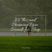 25 This and Stunning Rain Sounds for Sleep by The Relaxation