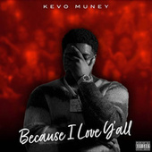 Because I Love Y'all by Kevo Muney