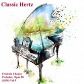 Frederic Chopin Preludes Opus 28 1838 Vol. 5 de Classic Hertz