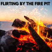 Flirting By The Fire Pit by Various Artists