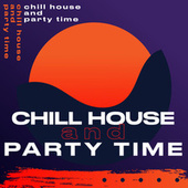 Chill house and party time de Various Artists