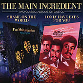 I Only Have Eyes For You / Shame On The World de The Main Ingredient