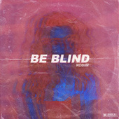 Be Blind by Robiin