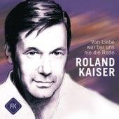 Von Liebe war bei uns nie die Rede von Roland Kaiser