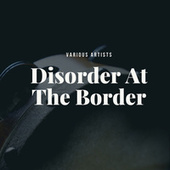 Disorder At The Border von Various Artists