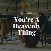 You're A Heavenly Thing by Various Artists