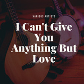 I Can't Give You Anything But Love by Various Artists