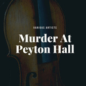 Murder At Peyton Hall by Various Artists