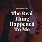 The Real Thing Happened To Me de Various Artists